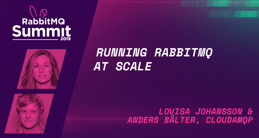 Running RabbitMQ at Scale - Lovisa Johansson & Anders Bälter