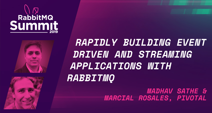 Rapidly Building Event Driven and Streaming Applications with RabbitMQ - Madhav Sathe & Marcial Rosales