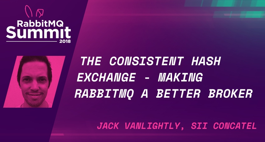 The Consistent Hash Exchange - Making RabbitMQ a Better Broker - Jack Vanlightly